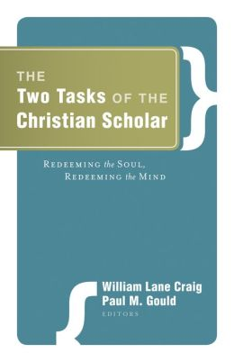 The Two Tasks of the Christian Scholar: Redeeming the Soul, Redeeming the Mind
