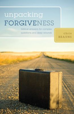 Unpacking Forgiveness: Biblical Answers to Complex Questions about Deep Wounds
