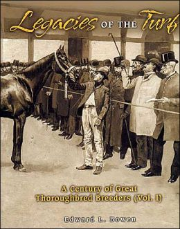 Legacies of the Turf: A Century of Great Thoroughbred Breeders (Vol. 1)