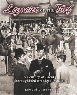 Legacies of the Turf: A Century of Great Thoroughbred Breeders, Vol.2