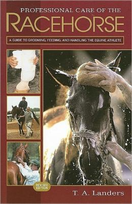 Professional Care of the Racehorse: A Guide to Grooming, Feeding, and Handling the Equine Athlete