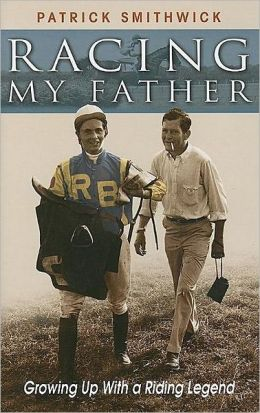 Racing My Father: Growing up with a Riding Legend
