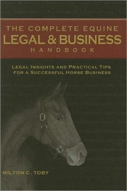 The Complete Equine Legal and Business Handbook: Legal Insights and Practical Tips for a Successful Horse Business