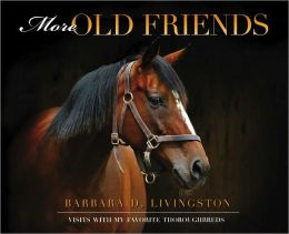 More Old Friends: Visits with My Favorite Thoroughbreds