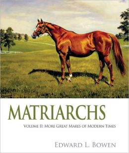 Matriarchs, Volume II: More Great Mares of Modern Times