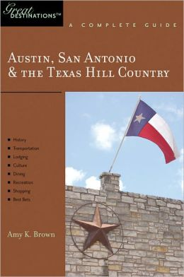 Austin, San Antonio & the Texas Hill Country: Great Destinations: A Complete Guide