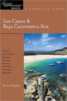 Los Cabos & Baja California Sur: Great Destinations Mexico: A Complete Guide