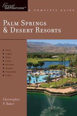 Palm Springs and Desert Resorts: Great Destinations: A Complete Guide
