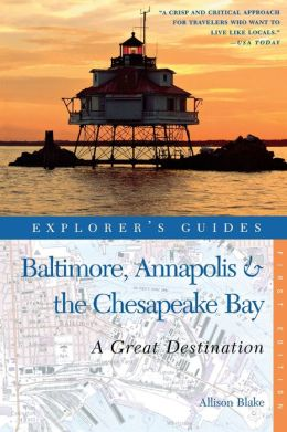 Baltimore, Annapolis & The Chesapeake Bay: Great Destinations: A Complete Guide