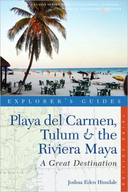 Explorer's Guide Playa del Carmen, Tulum & the Riviera Maya: A Great Destination