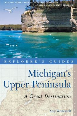 Explorer's Guide Michigan's Upper Peninsula: A Great Destination