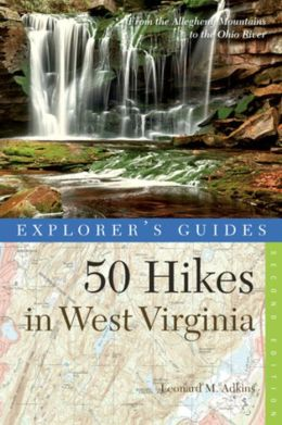 Explorer's Guide 50 Hikes in West Virginia: From the Allegheny Mountains to the Ohio River