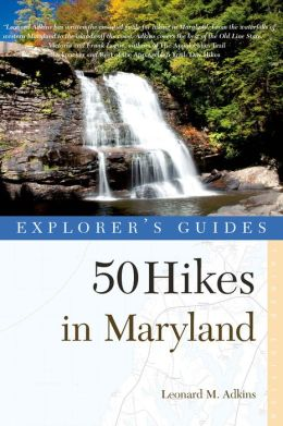 Explorer's Guide 50 Hikes in Maryland: Walks, Hikes & Backpacks from the Allegheny Plateau to the Atlantic Ocean (Third Edition) (Explorer's 50 Hikes)