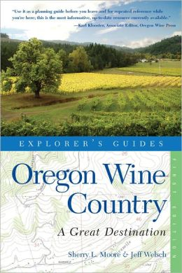 Explorer's Guide Oregon Wine Country: A Great Destination (Explorer's Great Destinations)
