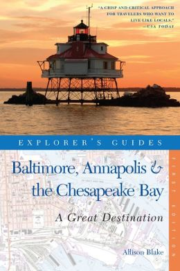 Explorer's Guide Baltimore, Annapolis & The Chesapeake Bay: A Great Destination (Explorer's Great Destinations)