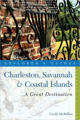 Explorer's Guide Charleston, Savannah & Coastal Islands: A Great Destination (Seventh Edition) (Explorer's Great Destinations)