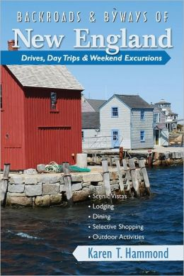 Backroads & Byways of New England: Drives, Day Trips & Weekend Excursions (Backroads & Byways)