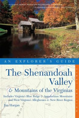 Explorer's Guide The Shenandoah Valley & Mountains of the Virginias: Includes Virginia's Blue Ridge and Appalachian Mountains & West Virginia's Alleghenies & New River Region (Explorer's Complete)