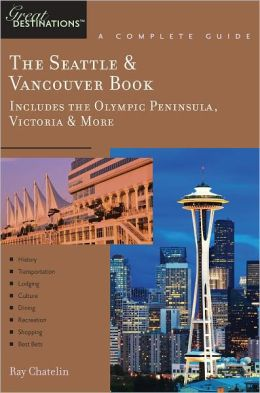 Explorer's Guide The Seattle & Vancouver Book: Includes the Olympic Peninsula, Victoria & More: A Great Destination (Explorer's Great Destinations)