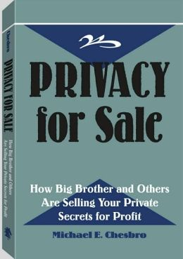 Privacy For Sale: How Big Brother And Others Are Selling Your Private Secrets For Profit