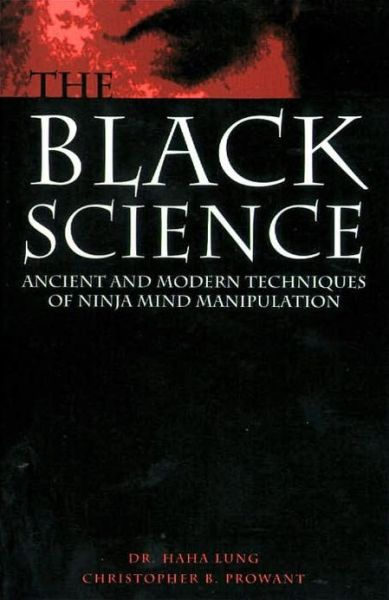 Black Science: Ancient And Modern Techniques Of Ninja Mind Manipulation