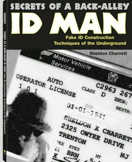 Secrets of a Back-Alley ID Man: Fake ID Construction Techniques of the Underground