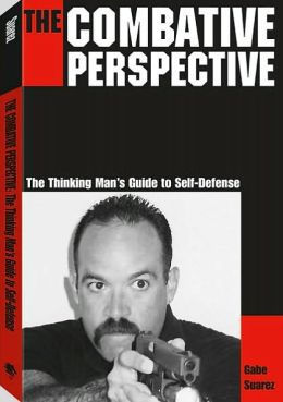 The Combative Perspective: The Thinking Man's Guide to Self-Defense