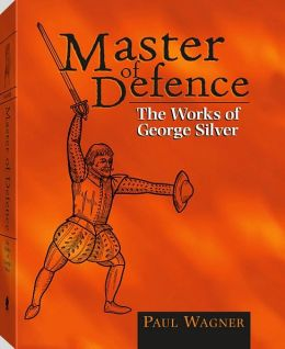 Master of Defense: The Works of George Silver