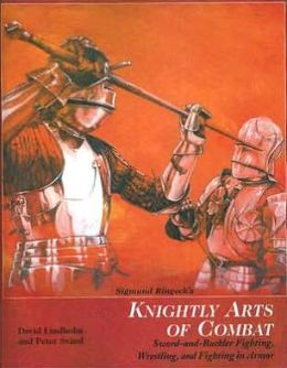 Sigmund Ringeck's Knightly Arts of Combat: Sword-and-Buckler Fighting, Wrestling, and Fighting in Armor