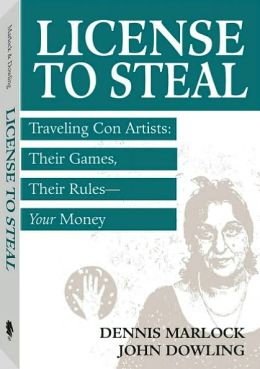 License to Steal: Traveling Con Artists: Their Games, Their Rules--Your Money