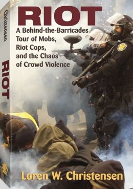 Riot: A Behind-the-Barricades Tour of Mobs, Riot Cops and the Chaos of Crowd Violence