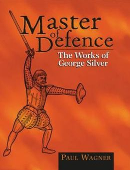 Master Of Defence: The Works of George Silver