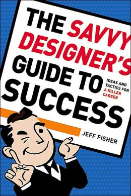 Savvy Designer's Guide to Success: Ideas and Tactics for a Killer Career