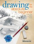 Book Cover Image. Title: Drawing for the Absolute Beginner:  A Clear &amp; Easy Guide to Successful Drawing, Author: Mark Willenbrink