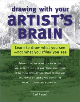 Drawing with Your Artist's Brain: Learn to Draw What You See, Not What You Think You See