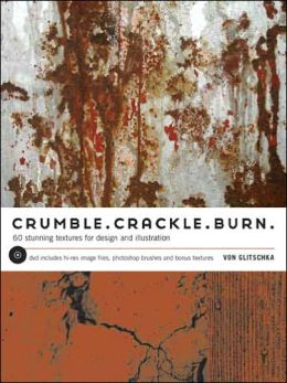 Crumble, Crackle, Burn: 60 Stunning Textures for Design & Illustration