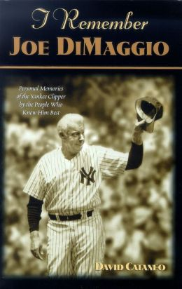 I Remember Joe Dimaggio: Personal Memories of the Yankee Clipper by the People Who Knew Him Best