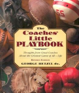 Coaches' Little Playbook: Thoughts from Great Coaches about the Greatest Game of All--Life