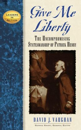 Give Me Liberty: The Christian Patriotism of Patrick Henry