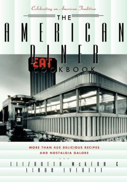 American Diner Cookbook: More Than 450 Recipes and Nostalgia Galore