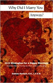 Why Did I Marry You Anyway?: 12.5 Strategies for a Happy Marriage (and the Mythinformation That Gets in the Way)