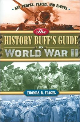 History Buff's Guide to World War II: Key People, Places and Events