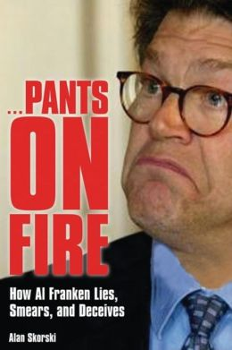 Pants on Fire: How Al Franken Lies, Smears, and Deceives