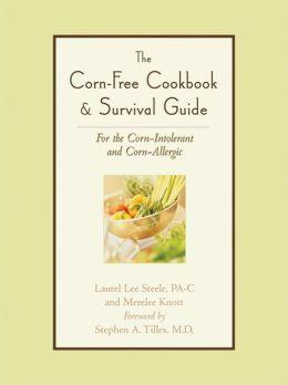 Corn-Free Cookbook & Survival Guide: For the Corn-Intolerant and Corn-Allergic