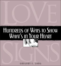 Love Signs: 1001 Ways to Show What's in Your Heart