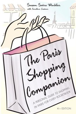 Paris Shopping Companion: A Personal Guide to Shopping in Paris for Every Pocketbook