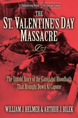St. Valentine's Day Massacre: The Untold Story of the Gangland Bloodbath That Brought Down Al Capone