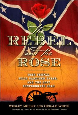 Rebel and the Rose: James a Semple, Julia Gardiner Tyler, and the Lost Confederate Gold