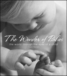 Wonder of Babies: The World Through the Eyes of a Child