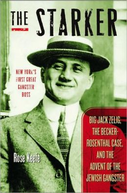 Starker: Big Jack Zelig, the Becker-Rosenthal Case, and the Advent of the Jewish Gangster